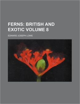 Ferns (Volume 8); British And Exotic