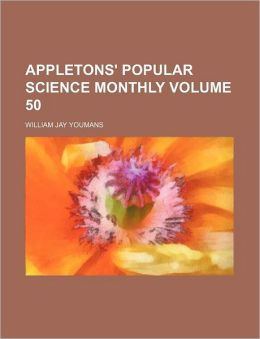 Appletons' Popular Science Monthly Volume 50