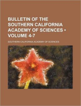 Bulletin of the Southern California Academy of Sciences (Volume 4-7)