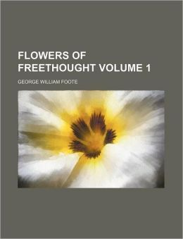 Flowers Of Freethought (Volume 1)