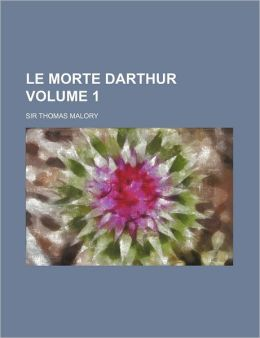 Le Morte Darthur (Volume 1)