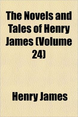 The Novels And Tales Of Henry James (Volume 24)