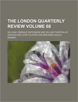 The London Quarterly Review Volume 68