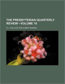 The Presbyterian Quarterly Review (Volume 10)