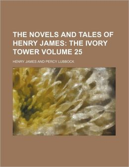 The Novels And Tales Of Henry James (Volume 25); The Ivory Tower