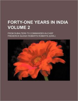 Forty-One Years In India (Volume 2); From Subaltern To Commander-In-Chief