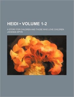 Heidi (1-2); A Story For Children And Those Who Love Children