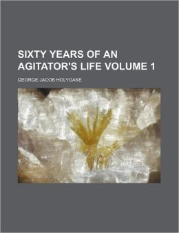 Sixty Years Of An Agitator's Life (Volume 1)