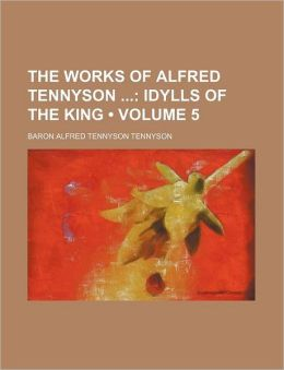 The Works of Alfred Tennyson (Volume 5); Idylls of the King