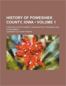 History of Poweshiek County, Iowa (Volume 1); A Record of Settlement, Organization, Progress and Achievement
