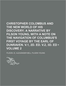 Christopher Colombus And The New World Of His Discovery; A Narrative By Filson Young, With A Note On The Navigation Of Columbus's First Voyage