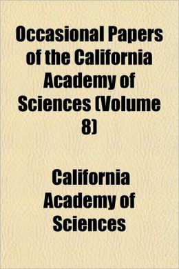 Occasional Papers Of The California Academy Of Sciences (Volume 8)