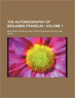 The Autobiography Of Benjamin Franklin (Volume 1)