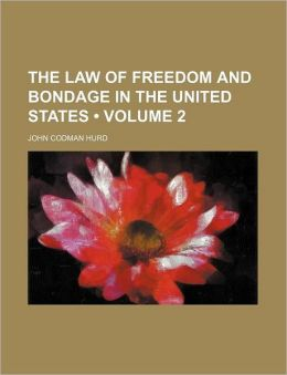 The Law Of Freedom And Bondage In The United States (Volume 2)