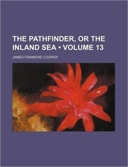 The Pathfinder, or the Inland Sea (Volume 13)