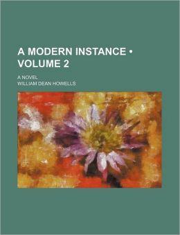 A Modern Instance (Volume 2); A Novel