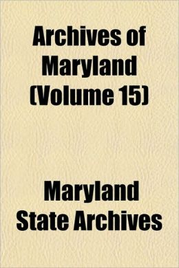 Archives Of Maryland (Volume 15)