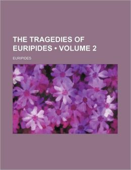 The Tragedies Of Euripides (Volume 2)