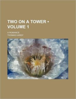 Two On A Tower (Volume 1); A Romance