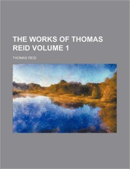 The Works of Thomas Reid Volume 1
