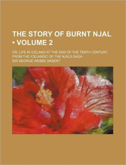 The Story Of Burnt Njal (Volume 2); Or, Life In Iceland At The End Of The Tenth Century. From The Icelandic Of The Njals Saga