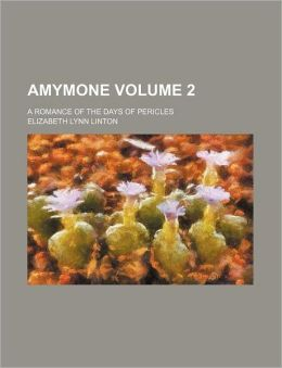 Amymone Volume 2; A Romance of the Days of Pericles