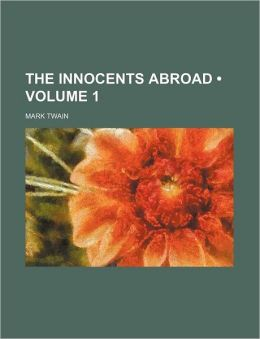 The Innocents Abroad (Volume 1); Or, The New Pilgrims' Progress