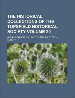 The Historical Collections of the Topsfield Historical Society Volume 20
