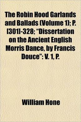 The Robin Hood Garlands and Ballads Volume 1; P. [301]-328