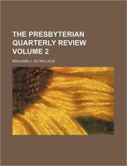 The Presbyterian Quarterly Review Volume 2