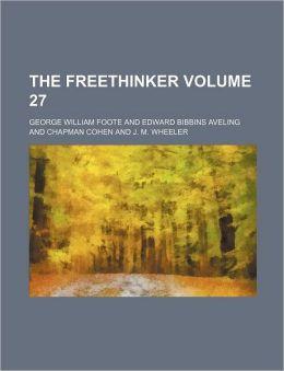 The Freethinker Volume 27
