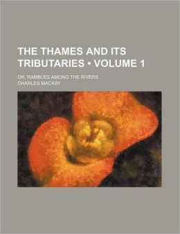 The Thames and Its Tributaries (Volume 1); Or, Rambles Among the Rivers