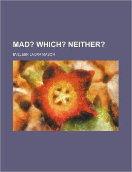 Mad? Which? Neither?
