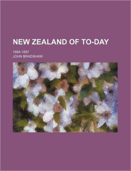 New Zealand of To-Day; 1884-1887