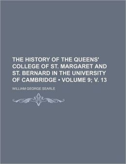 The History Of The Queens' College Of St. Margaret And St. Bernard In The University Of Cambridge