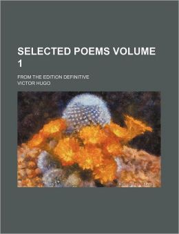 Selected Poems (Volume 1); From The Edition Definitive