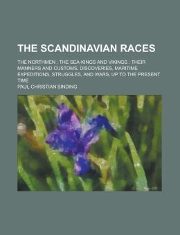 The Scandinavian Races; The Northmen ; The Sea-Kings And Vikings