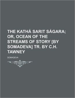 The Katha Sarit Sagara; Or, Ocean of the Streams of Story [By Somadeva] Tr. by C.H. Tawney