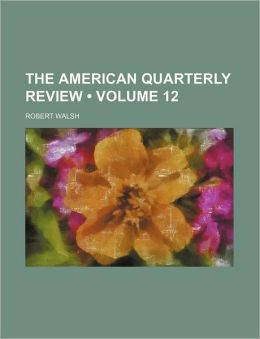 The American Quarterly Review (Volume 12)