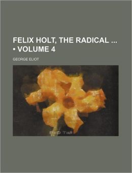 Felix Holt, the Radical (Volume 4)