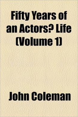 Fifty Years Of An Actors Life (Volume 1)