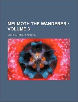 Melmoth the Wanderer (Volume 3)
