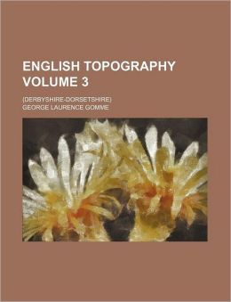 English Topography Volume 3; (Derbyshire-Dorsetshire)