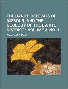 The Barite Deposits Of Missouri And The Geology Of The Barite District (3, No. 1)