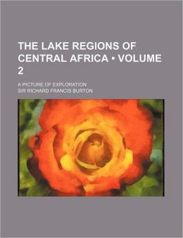 The Lake Regions of Central Africa (Volume 2); A Picture of Exploration