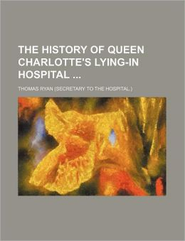 The history of Queen Charlotte's lying-in hospital