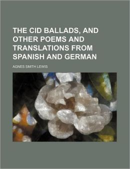 The Cid Ballads, and Other Poems and Translations from Spanish and German