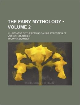 The Fairy Mythology (Volume 2); Illustrative of the Romance and Superstition of Various Countries