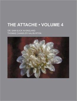 The Attache (Volume 4); Or, Sam Slick In England