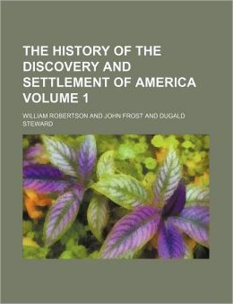 The History of the Discovery and Settlement of America Volume 1